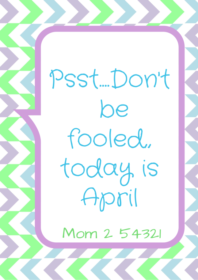Psst...Don't be fooled today is April