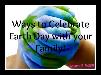 Ways to Celebrate Earth Day with your Family